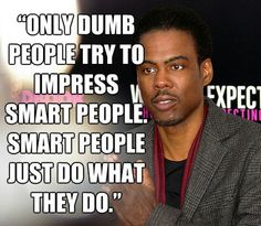 Chris Rock --just do what you do