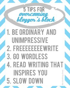 5 Tips for Overcoming Blogger's Block.  May our blogging be blocked nevermore!