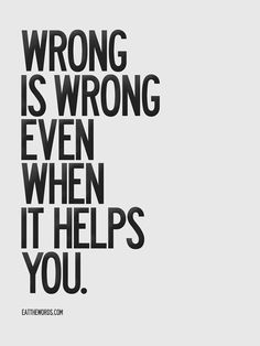Wrong is wrong. If y