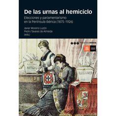 De las urnas al hemiciclo : elecciones y parlamentarismo en la Península Ibérica (1875-1926).     Marcial Pons, 2015