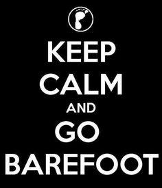 Go barefoot. Always! I wish...