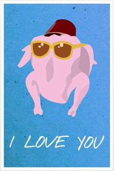 #Friends Poster --- beacuse nothing says I love you like a turkey with a fez and sunglasses