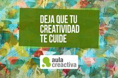 """Pensamiento Creactivo del día:  """"Deja que tu creatividad te cuide"""""""