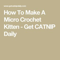 How To Make A Micro Crochet Kitten - Get CATNIP Daily