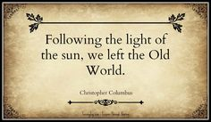Following the light of the sun, we left the Old World.