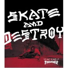 Thrasher Skate And Destroy The First 25 Years Of Magazine High Speed Productions