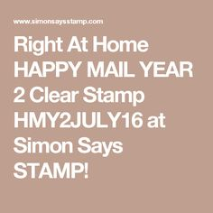 Right At Home HAPPY MAIL YEAR 2 Clear Stamp HMY2JULY16 at Simon Says STAMP!