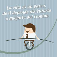 """""""La vida es un paseo, de ti depende disfrutarlo o quejarte del camino."""" #Citas #Frases @Candidman"""