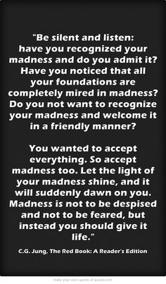 Carl Jung Yes, but does my place of employment embrace my madness, as do I? Should I care, if the madness is truly embraced? Jungian Psychology, Personality Psychology, Psychology Quotes, C G Jung, Carl Jung Quotes, Gustav Jung, Viktor Frankl, Deep Thoughts, Me Quotes