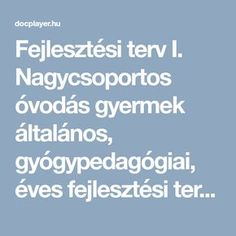 Fejlesztési terv I. Nagycsoportos óvodás gyermek általános, gyógypedagógiai, éves fejlesztési terve - PDF Dysgraphia, Special Needs, Preschool, Education, Children, Bulgur, Young Children, Boys, Kid Garden