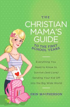 The Christian Mama's Guide to the First School Years (Thomas Nelson 2013)
