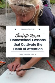 "Homeschool Lessons that Cultivate Attention (Thoughts on Charlotte Mason's ""Home Education"") – The Grace-Filled Life Homeschool Books, Homeschool Kindergarten, Homeschool Curriculum, Homeschooling Resources, School Resources, Preschool, Waldorf Montessori, Mason Homes, Classical Education"
