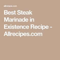 Best Steak Marinade in Existence Recipe - Allrecipes.com