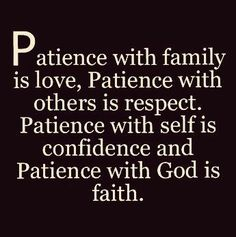 Patience with family is love. Patience with others is respect. Patience with self is confidence and Patience with God is faith. Prayer Quotes, Faith Quotes, Wisdom Quotes, Bible Quotes, Quotes To Live By, Me Quotes, Motivational Quotes, Inspirational Quotes, Qoutes