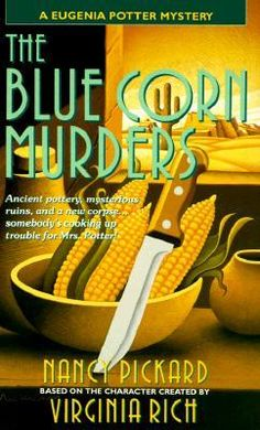 The Blue Corn Murders (A Eugenia Potter Mystery #5)  by Nancy Pickard, Virginia Rich. Click on the green Libraries button to find this in a library near you!