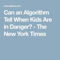 Can an Algorithm Tell When Kids Are in Danger? - The New York Times