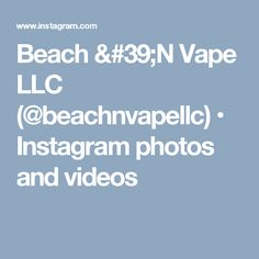 Beach 'N Vape LLC (@beachnvapellc) • Instagram photos and videos