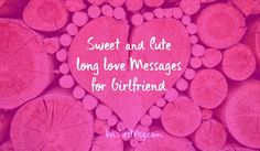Long Love Messages for Girlfriend - Cute Paragraphs for Her