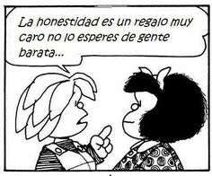 - Honesty is a very expensive gift, do not expect it from cheap people! Mafalda Quotes, Best Quotes, Funny Quotes, Humor Quotes, True Quotes, Smart Quotes, More Than Words, Spanish Quotes, Bullying