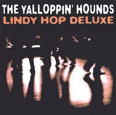 Yalloppin Hounds - Lindy Hop Deluxe