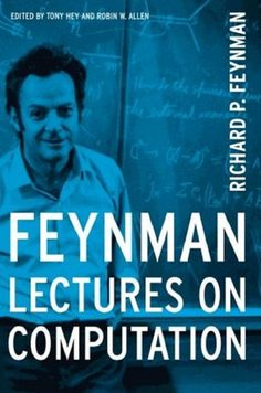 Feynman lectures on computation / Richard P. Feynman ; edited by Tony Hey, Robin W. Allen
