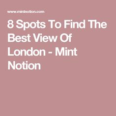 8 Spots To Find The Best View Of London - Mint Notion