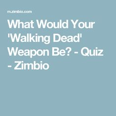 What Would Your 'Walking Dead' Weapon Be? - Quiz - Zimbio