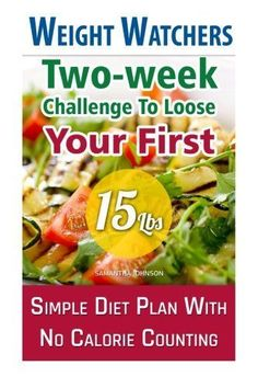 Weight Watchers: Two-week Challenge To Loose Your First 15 Lbs! Simple Diet Plan With No Calorie Counting!: (Weight Watchers, Weight Loss Motivation, ... loss tips, weight watchers for beginners) losing weight, weight loss tips