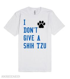 I Dont Give A Shih Tzu  | I Dont Give A Shih Tzu  #Skreened