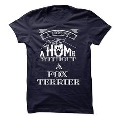 coolt-shirt A House Is Not A Home Without A Fox Terrier Check more at https://abctee.net/a-house-is-not-a-home-without-a-fox-terrier/