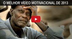O Melhor Vídeo Motivacional de 2013 - Espetacular