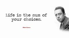 Life is the sum of your choices. Motivational Images, Inspirational Quotes Pictures, Book Quotes, Me Quotes, Albert Camus Quotes, Y Words, Quote Citation, Famous Quotes, Picture Quotes