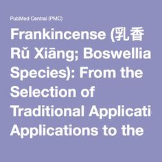 Frankincense (乳香 Rǔ Xiāng; Boswellia Species): From the Selection of Traditional Applications to the Novel Phytotherapy…