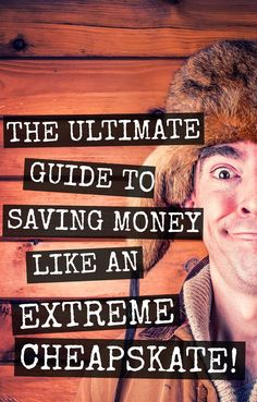 The ultimate guide to saving money like an EXTREME CHEAPSKATE! {frugal living, get out of debt} This list isn't about just being frugal, it about going all out and making sacrifices to ensure your bank account grows like wildfire! So, if you want to retire early, save up for a wedding, a new car or home or break the chains of debt quickly, then dadgummit this post is for you.