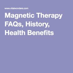 Magnetic Therapy FAQs, History, Health Benefits