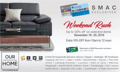 Check out Our Home Weekend Rush!  Get great discounts up to 50% OFF on all* items!  SM Prestige, SM Advantage and BDO Rewards cardholders get additional 10% OFF from 10AM to 12NN from November 18 - 20, 2016!   Visit all OUR HOME branches nationwide. *Standard exclusions on sale items will apply.  For more promo deals, VISIT http://mypromo.com.ph/!