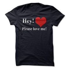 Hey Please Love Me T-Shirts, Hoodies, Sweatshirts, Tee Shirts (23$ ==► Shopping Now!)