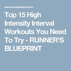 Top 15 High Intensity Interval Workouts You Need To Try - RUNNER'S BLUEPRINT