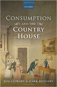 Consumption and the Country House. By Jon Stobart (Author), Mark Rothery (Author). Oxford University Press; 1 edition (August 2, 2016). 336 p. EA.