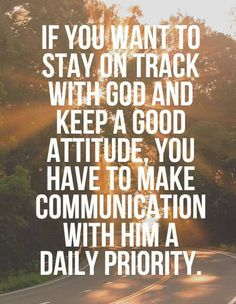 If you want to stay on track with God and keep a good attitude, you have to make communication with Him a daily priority. #cdff #pray #Godisgood