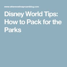 Disney World Tips: How to Pack for the Parks