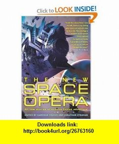 The New Space Opera (9780060846756) Gardner Dozois, Jonathan Strahan , ISBN-10: 0060846755  , ISBN-13: 978-0060846756 ,  , tutorials , pdf , ebook , torrent , downloads , rapidshare , filesonic , hotfile , megaupload , fileserve