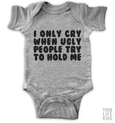 I Only Cry When Ugly People Try To Hold Me Onesie