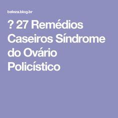 → 27 Remédios Caseiros Síndrome do Ovário Policístico Polycystic Ovarian Syndrome, Home Remedies