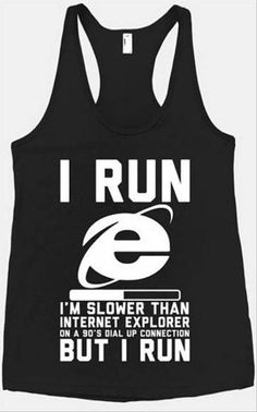 Actually, I don't run anymore, I just thought it was funny! If I still ran, this would probably be true.