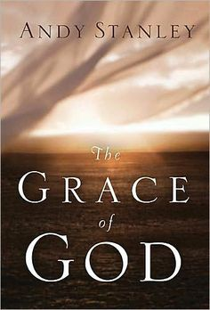 The Grace of God, Andy Stanley (Thomas Nelson, 2010).