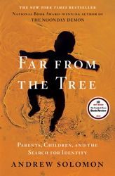 In Far from the Tree, Andrew Solomon tells the stories of parents who not only learn to deal with their exceptional children but also find profound meaning in doing so.