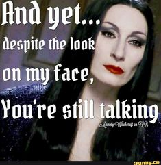 Some people really should just shut the hell up! Bitch Quotes, Sarcastic Quotes, Funny Quotes, Life Quotes, Funny Memes, Funny Sarcastic, Groucho Marx, Addams Family Quotes, Gomez And Morticia