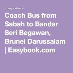 Coach Bus from Sabah to Bandar Seri Begawan, Brunei Darussalam | Easybook.com