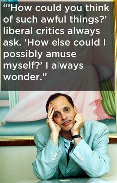 On thought policing.   17 John Waters Quotes That Affirm Your Life Decisions